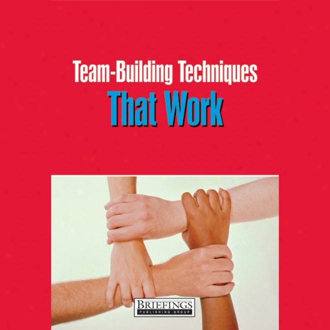 Team Building Techniques Thatt Work: Pratical Counsel For Fostering Teamwork Among Your Staff (unabridged)