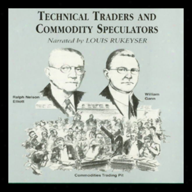 Technical Traders And Commodify Speculators (unabridged)