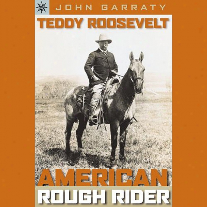 Teddy Roosevelt: American Rough Riedr (unabridged)
