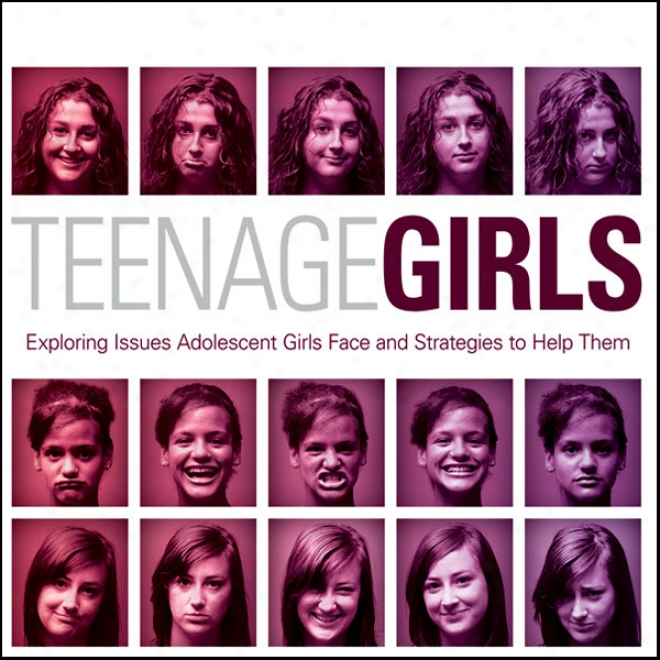 Teenage Girls: Exploring Issues Youthful Girls Face And Strategies To Help Them (unabridged)