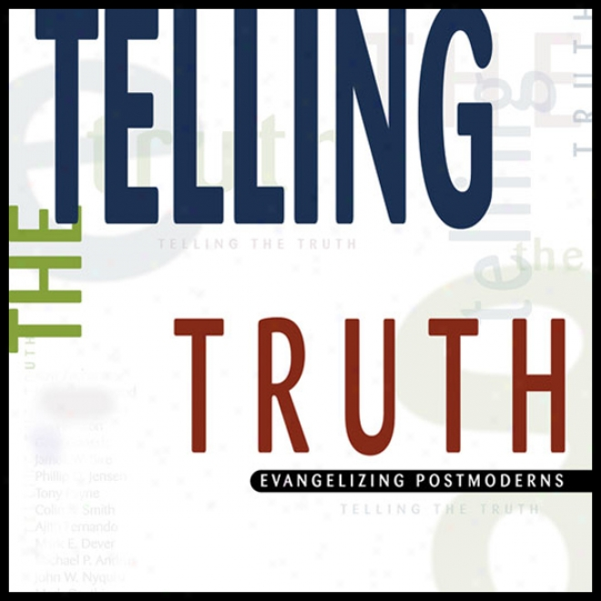 Telling The Truth: Evangelizing Postmoderns (unabridged)