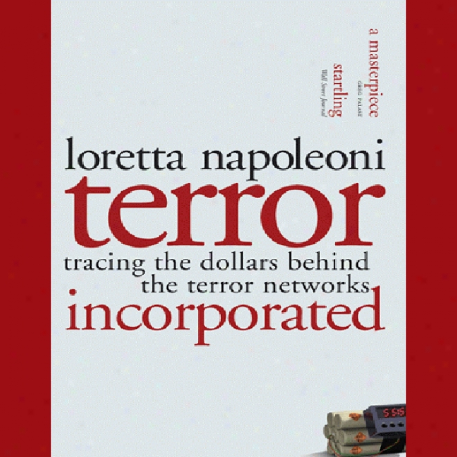 Terror, Incorporated: Tracing The Dollars Behind The Terror Networks (unabridged)