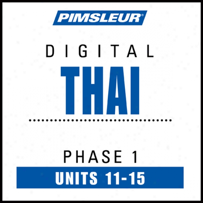 Thai Phase 1, Unit 11-15 :earn To Speak And Understand Thai With Pimsleur Language Programs