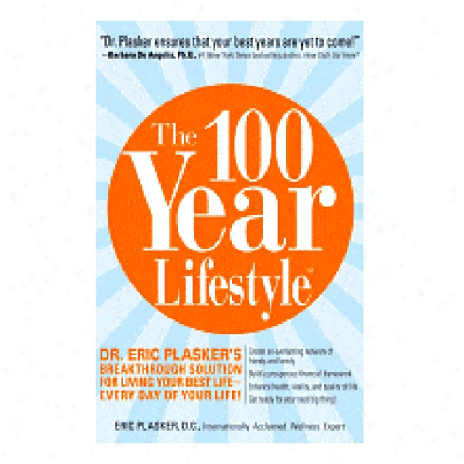 The 100 Year Lifestyle: Dr. Plasker's Breaktheough Solution For Living Your Best Life