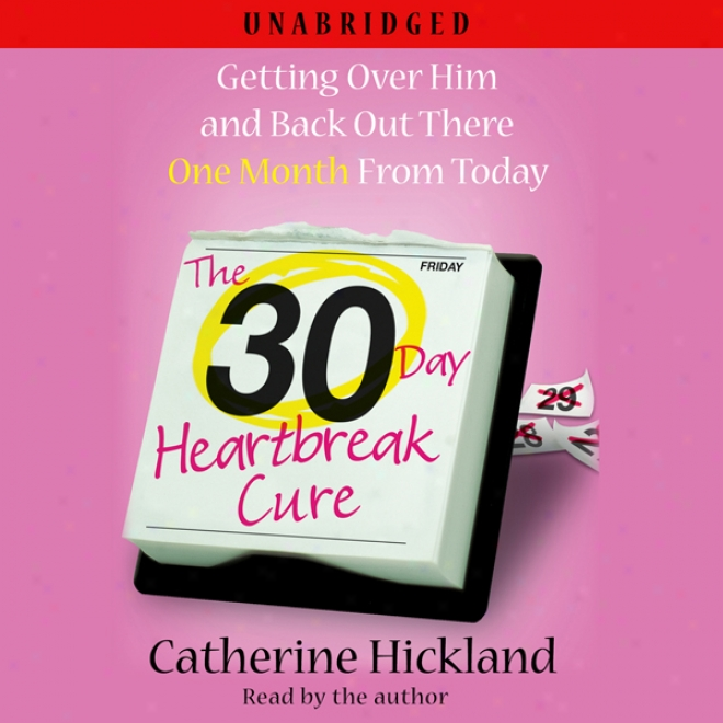 The 30-day Heartbreak Cure: Acquisition Over Him And Back Out There One Month From Today (unabridged)