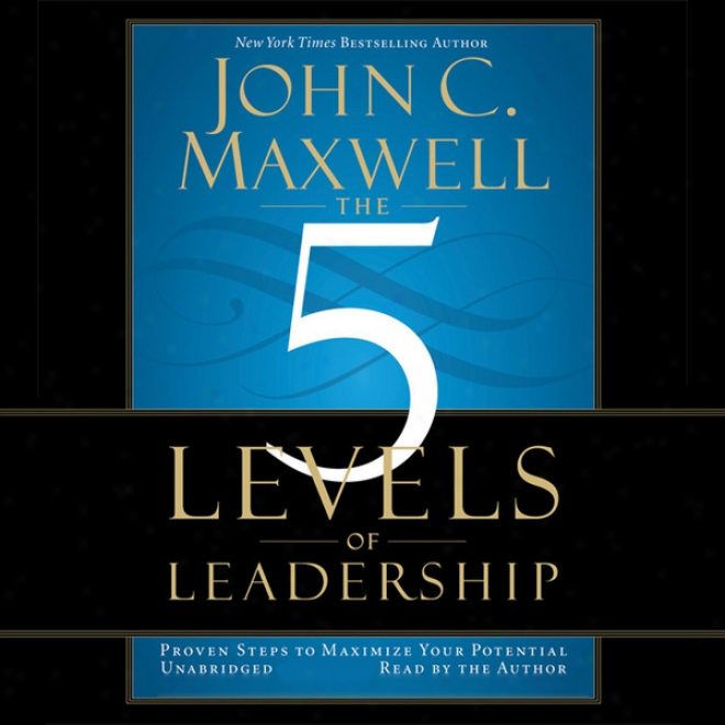 The 5 Levels Of Leadership: Proven Steps T0 Maximize Your Potential (unabridged)