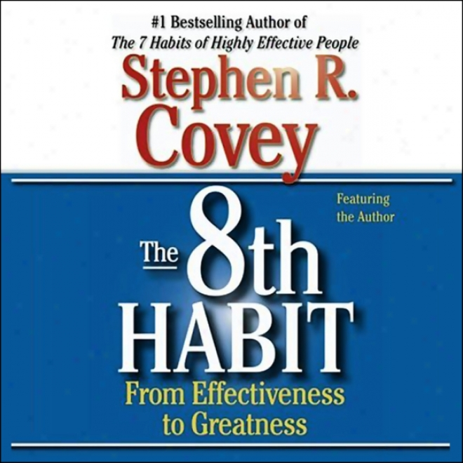 The 7 Habits Of iHghly Effective People & The 8th Habit (special 6-hour Abridgement)