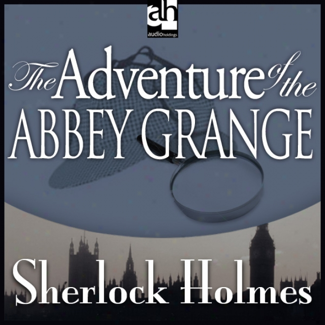 The Adventure Of The Abbey Grange: Sherlock Holmes (unabridged)