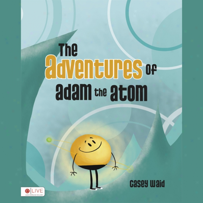 The Adventures Of Adam The Atom (unabfidged)