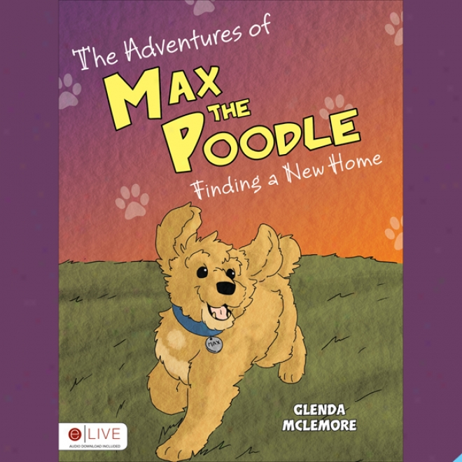 The Adventurea Of Max The Poodle: Findlng A New Home (unabridged)