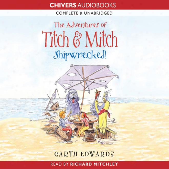 The Adventures Of Titch And Mitch: Shipwrecked (unabridged)