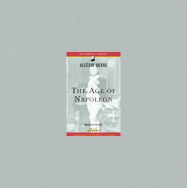 The Age Of Napoleon (unabridged) [modern Library Chronicles]