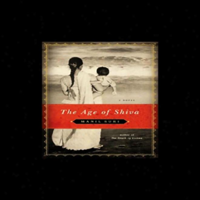 The Age Of Shiva: A Novel (unabridge)d