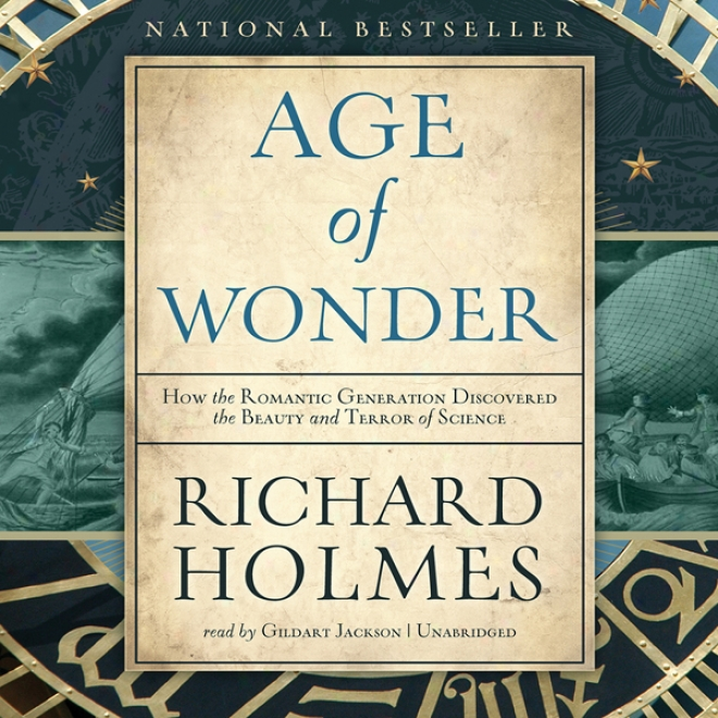 The Age Of Wonder: How The Romantic Generation Discovered The Beauty And Terror Of Science (unabridged)