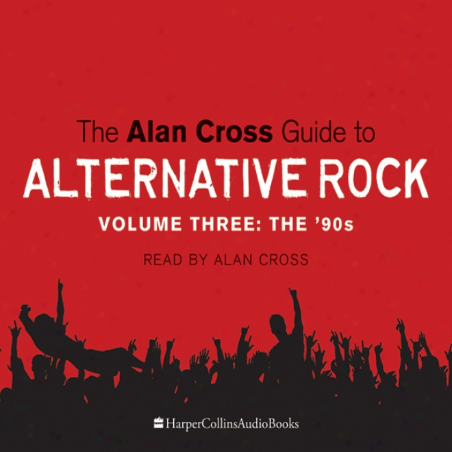 The Alan Cross Guide To Alternative Rock Vol. 3