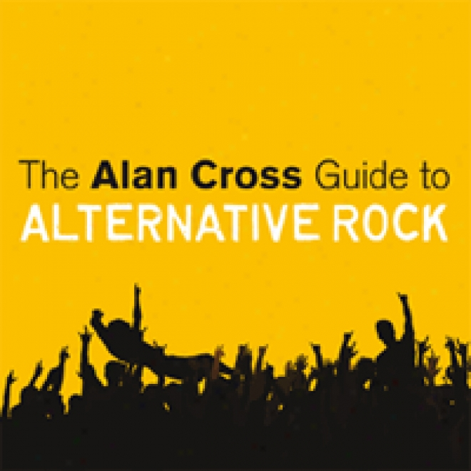 The Alan Cross Guide To Alternative Rock, Volume 1 (unabridged)