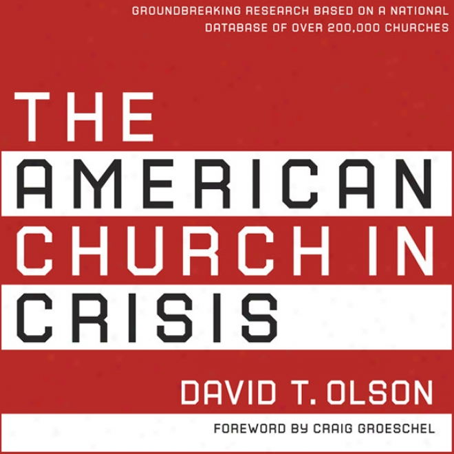 The American Body of Christians In Crisis: Groundbreaking Research Based On A National Database Of Over 200,000 Churches (unabridged)
