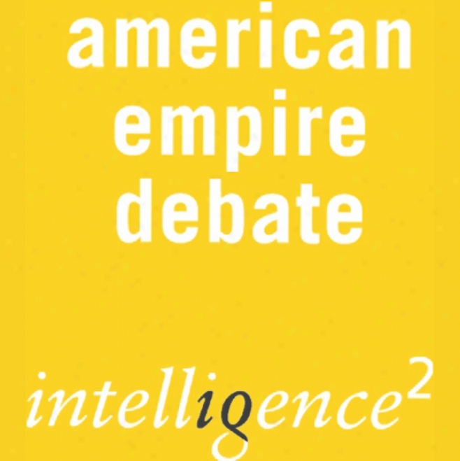 The American Empire Is A Force For Good: Ann Intelligence Squared Debate
