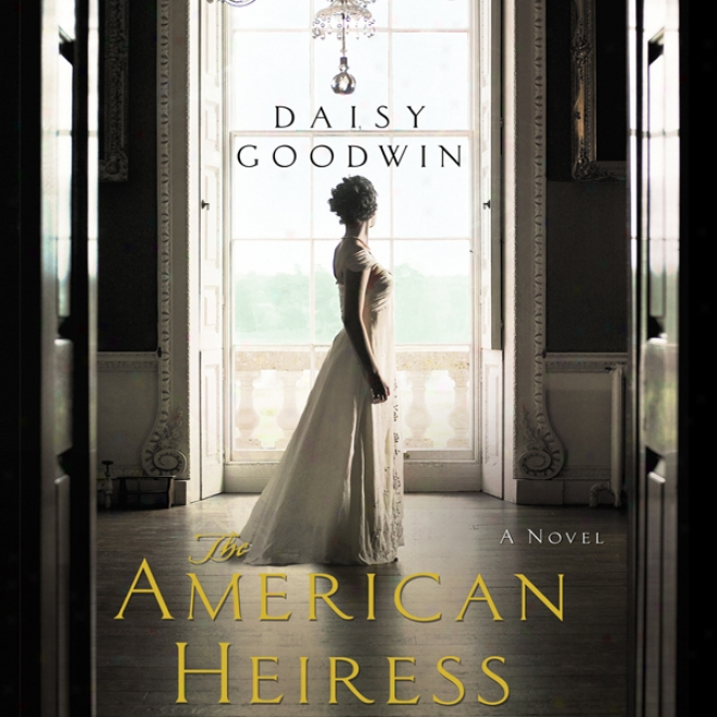 The American Heiress: A Novel (unabridged)
