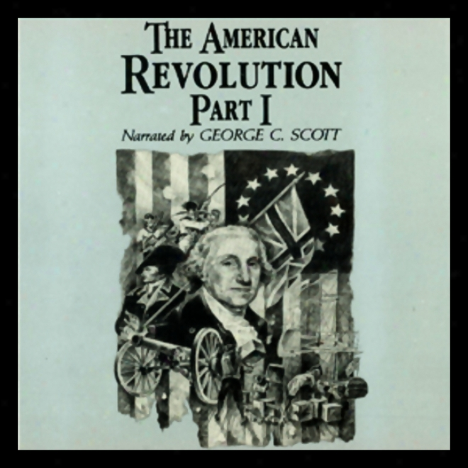 The American Revolution, Part 1 (unabridged)