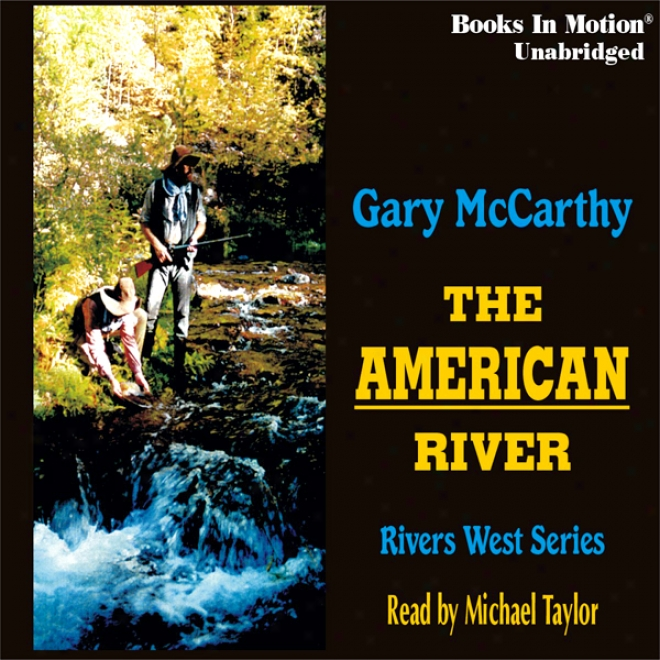 The American River: Rivers West #18 (unabridged)