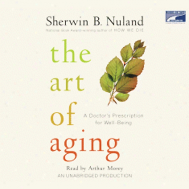 The Art Of Aging: A Doctor's Prescription According to Well-being (unabridged)