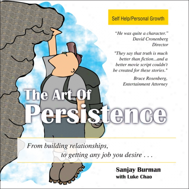 The Art Of Persistence: From Building Relatkonships To Getting Any Job You Desire (unabridged)