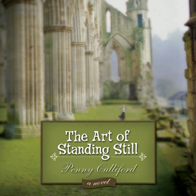The Art Of Standing Still: A Novel (unabridged)