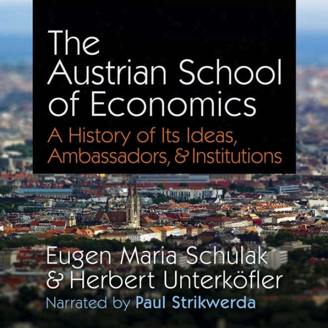 The Austrian Tutor Of Economics: A History Of Its Ideas, Ambaswadors, & Institutions (unabridged)