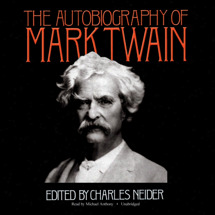 The Autobiography Of Mark Twain (unabridged)