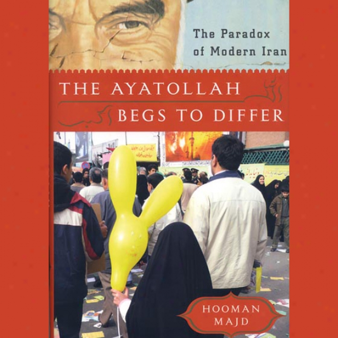 The Ayatollah Begs To Differ: The Absurdity Of Modern Iran (unabridged)