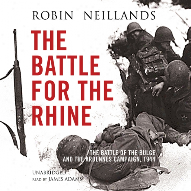 The Battle For The Rhine: The Battle Of The Bulgs And The Ardennes Campaign, 1944 (unabridged)