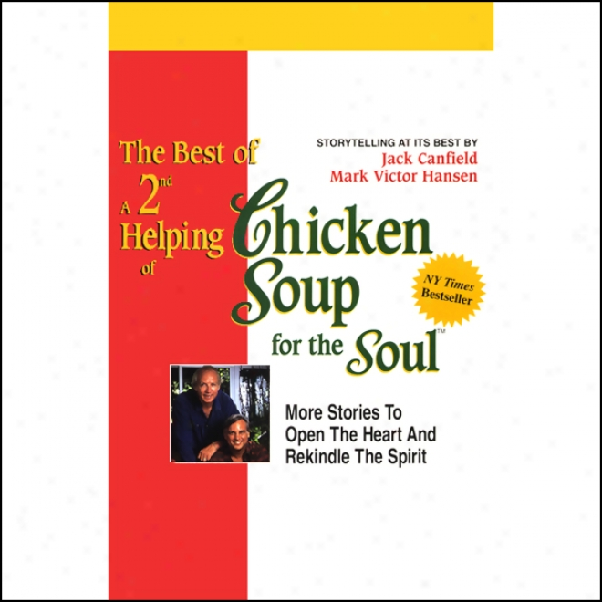 The Best Of A 2nd Helping Of Chicken Soup For The Soul: Stories To Open The Heart And Rekindle The Person