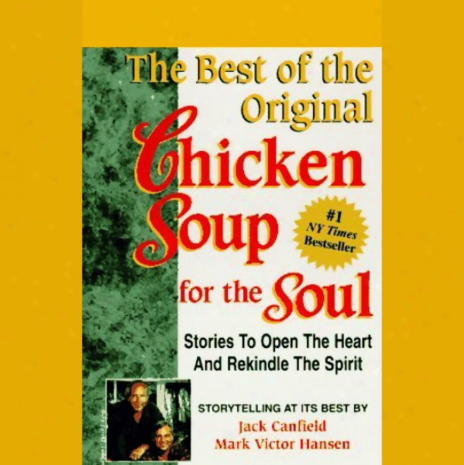 The Best Of The Original Chicken Soup For The Soul: Stories To Open The Centre And Rekindle The Spirit
