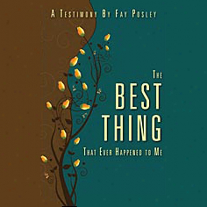 The Best Thing That Ever Happened To Me: A Sacred Scriptures By Fay Posley (unabridged)