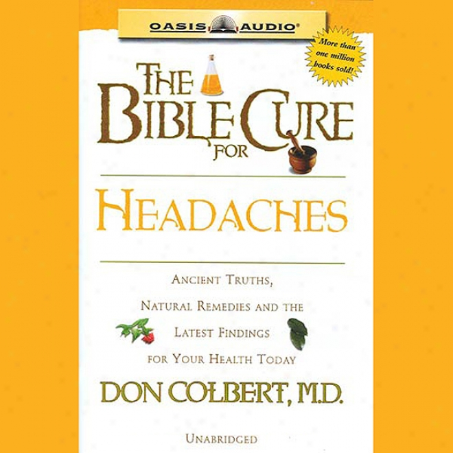 The Bible Cure For Headaches: Ancient Truths, Natural Remedies And The Latest Findings For Your Health Today (unabridged)