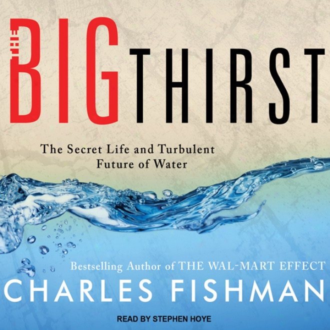 The Big Thirst: The Secret Life And Turbulent Coming events Of Water (unabridged)