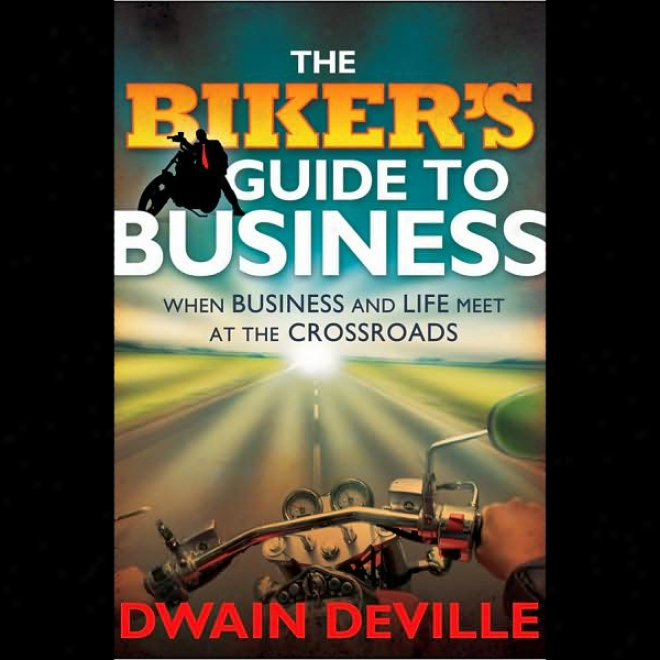 The Biker's Guide To Business: When Business And Life Meet At The Crossroads (unabridged)