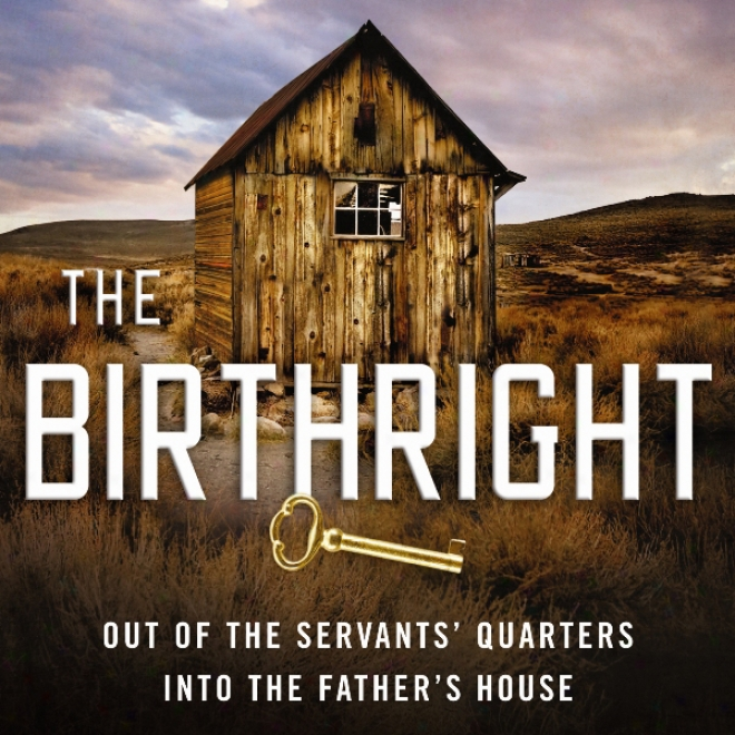 The Birthright: Out OfT he Servant's Quarters, Into The Father's House (unabridged)