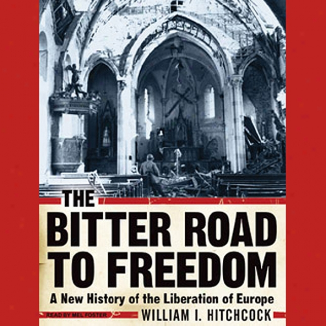 The Bitter Road To Freedom: A New Histpry Of The Liberation Of Europe (unabridged)