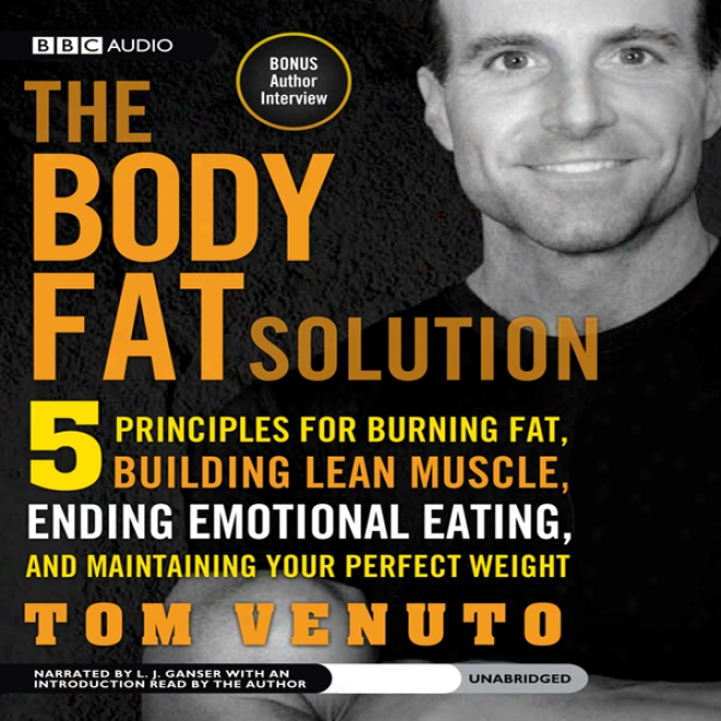 The Trunk  Fat Solution: Five Principles For Burning Fat, Building Lean Muscle, Ending Emotional Eating, And Maintaining Your Perfect Weight (unabridged)