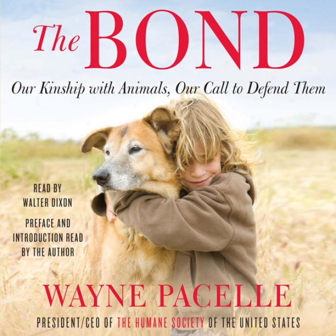 The Bond: Our Kinship With Animals, Our Call To Defend Them (unabridged)