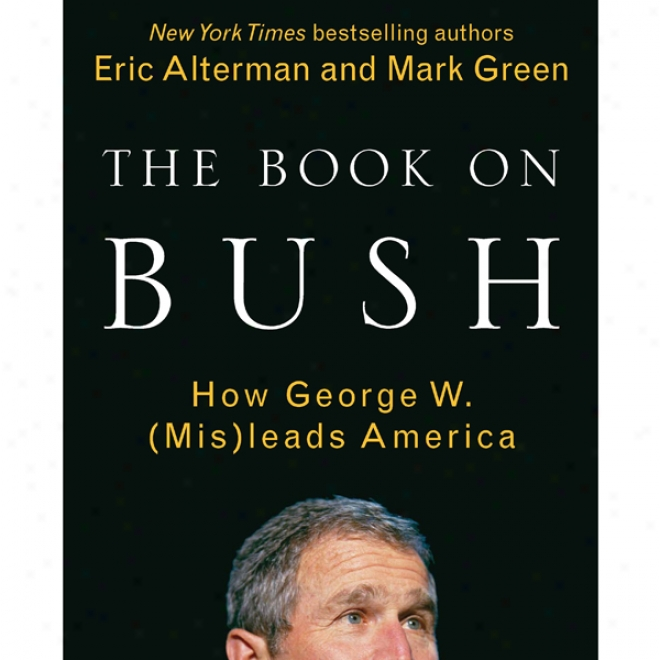 The Book On Bush: How George W. (mis)leads Amerrica (unabridged)