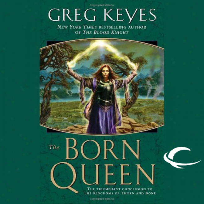 The Born Queen: The Kingdoms Of Thorn And Bone, Book 4 (unabridged)