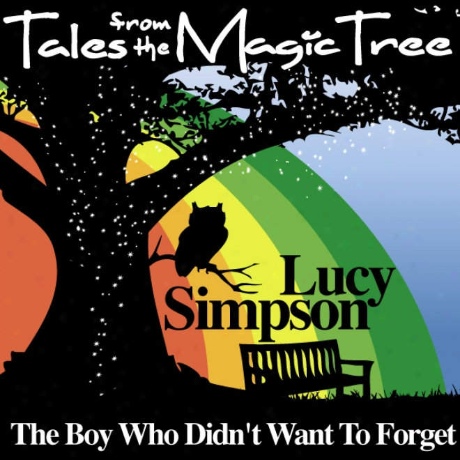 The Boy Who Didn't Want To Forget: Tales From The Magic Tree