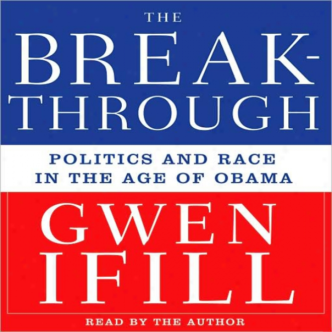 The Breakthrough: Politics And Race In The Age Of Obama (unabridged)