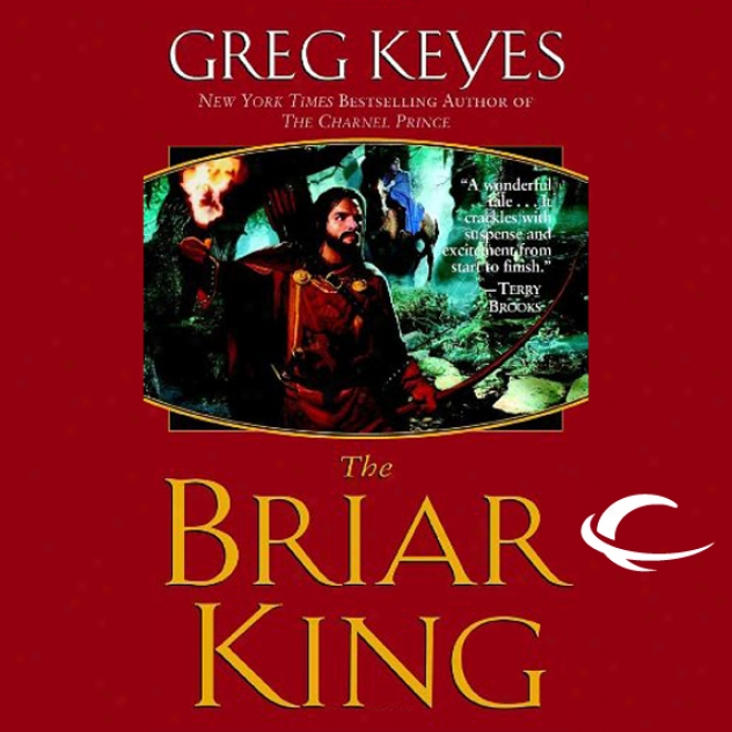 The Briar King: The Kigdoms Of Thorn And Bone, Book 1 (unabridged)