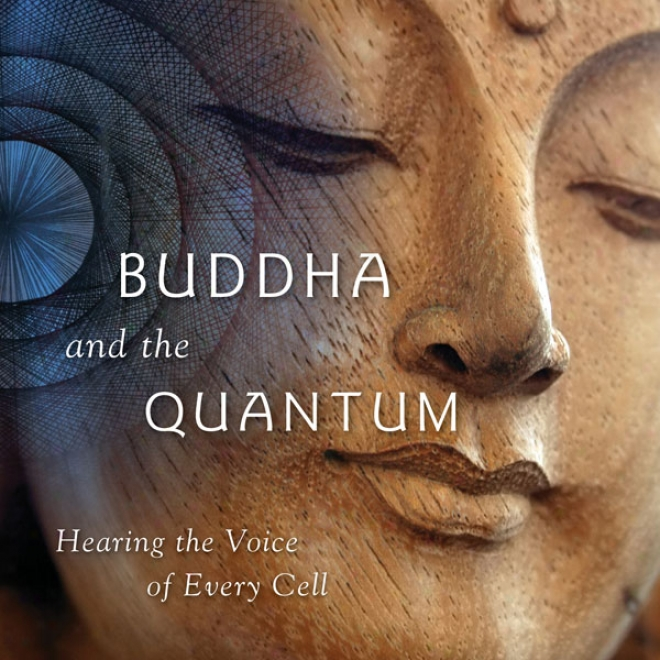 The Buddha And The Quantum: Hearing The Voice Of Every Cell (unabridged)