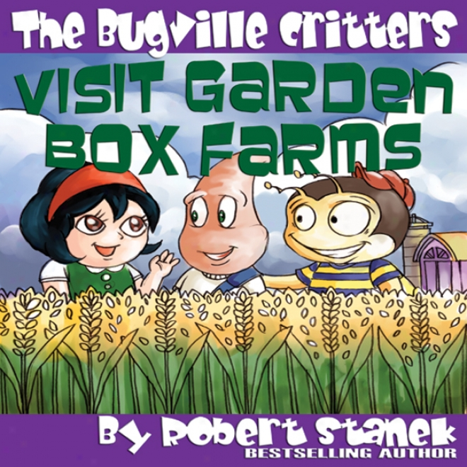 The Bugville Critters Visit Garden Box Farms: Buster Bee's Adventures Series #4 (unabridged)