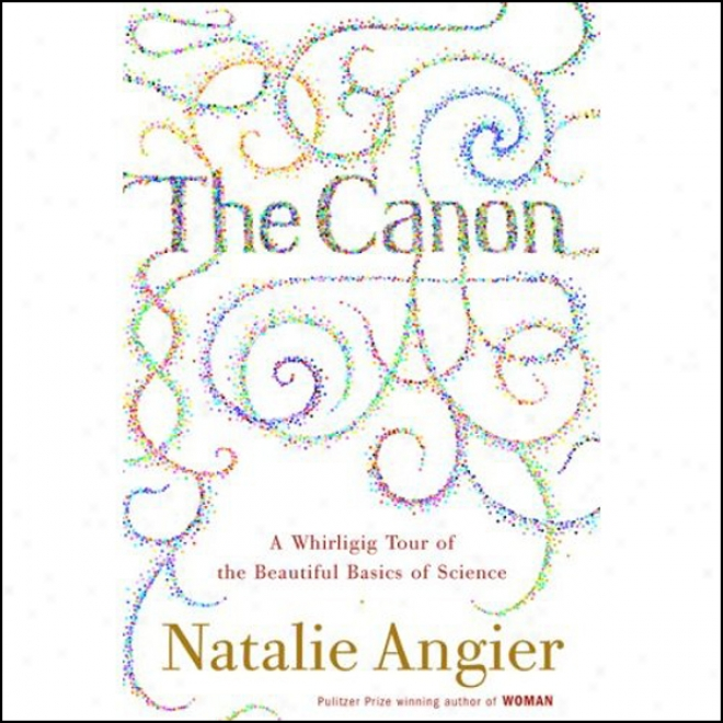 The Canon: A Whirligig Tour Of The Handsome Basics Of Science (unabridged)
